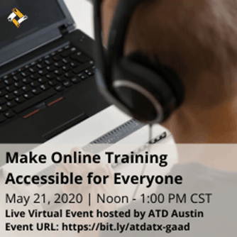 Make Online Training Accessible for Everyone | May 21, 2020 | Noon - 1 PM CST | Live Virtual Event hosted by ATD Austin